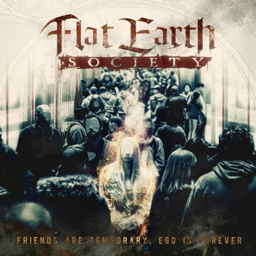 Friends are temporary, ego is forever - flat earth society cd