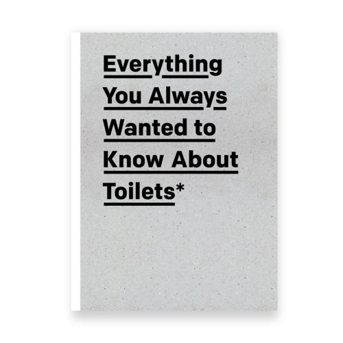 Everything You Always Wanted to Know About Toilets -  hardcover