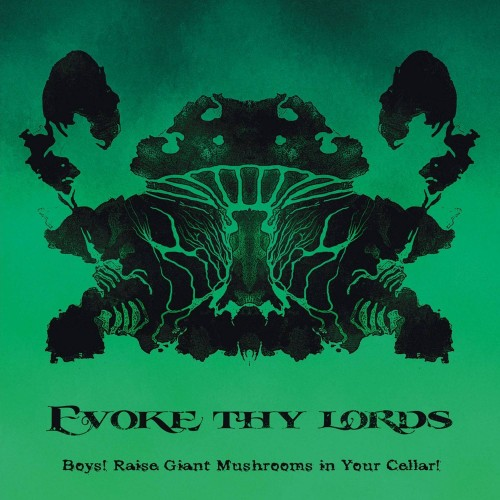 Boys! Raise Giant Mushrooms In Your Cellar! - Evoke Thy Lords CD