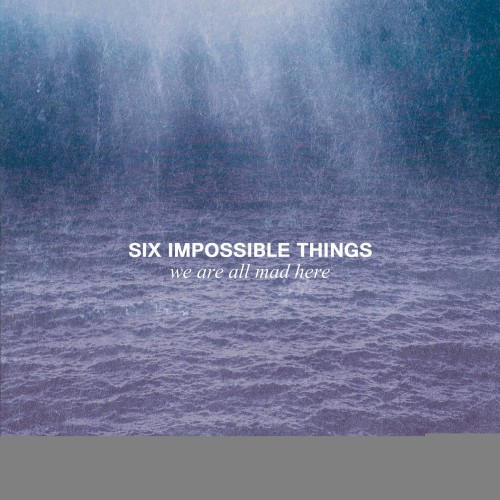 We Are All Mad Here - Six Impossible Things CD